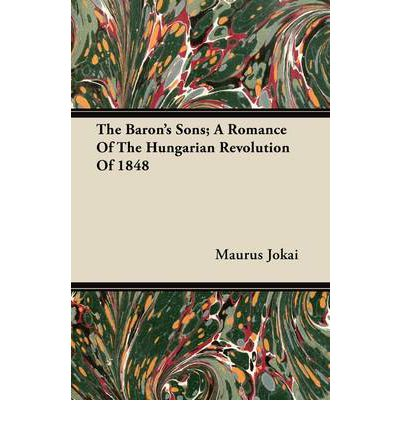 Kostenloser E-Book-PDF-Download The Barons Sons; A Romance Of The Hungarian Revolution Of 1848 RTF