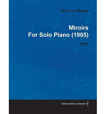 Miroirs By Maurice Ravel For Solo Piano (1905) M.43