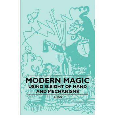 Modern Magic - Using Sleight of Hand and Mechanisms