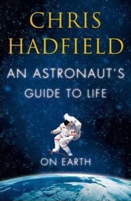 An Astronaut S Guide To Life On Earth Chris Hadfield