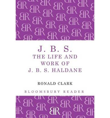 J.B.S : The Life and Work of J.B.S Haldane