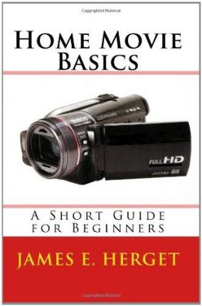 Home Movie Basics : A Short Guide for Beginners