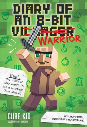 Diary of an 8-Bit Warrior: An Unofficial Minecraft Adventure