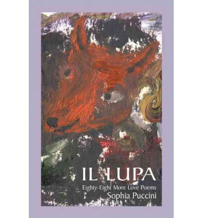 Il Lupa : Eighty-Eight More Love Poems