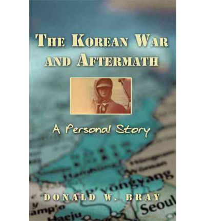 The Korean War and Aftermath : A Personal Story