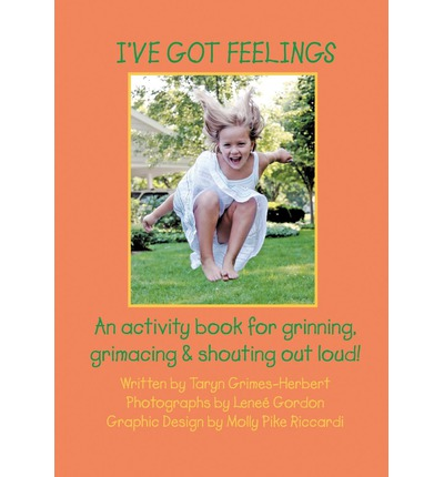 I've Got Feelings : An Activity Book for Grinning, Grimacing, and Shouting Out Loud!