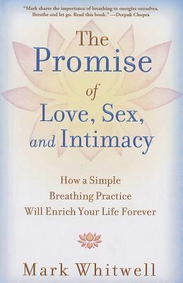 The Promise of Love, Sex, and Intimacy : How a Simple Breathing Practice Will Enrich Your Life Forever
