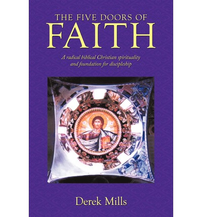 Laden Sie Bücher kostenlos online herunter The Five Doors of Faith : A Radical Biblical Christian Spirituality and Foundation for Discipleship auf Deutsch by Derek Mills