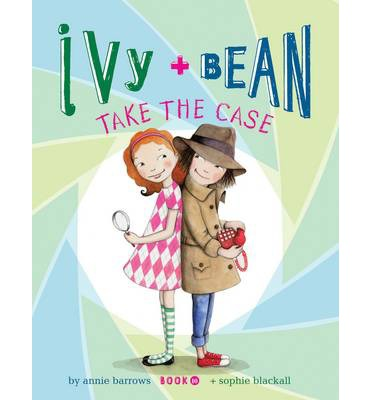 Ivy and Bean Take the Case: Bk. 10