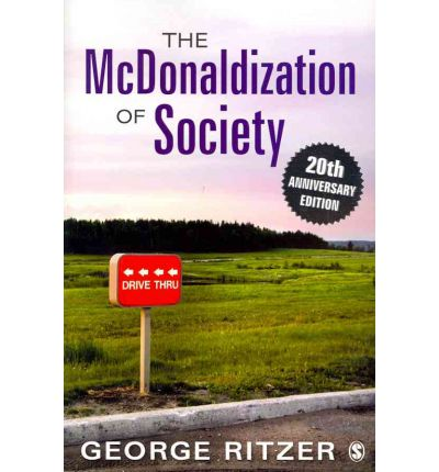 """essay on the mcdonaldization of society The mcdonaldization of society from rational systemsthus,the second major theme of this essay might be termed """"the irrationality of rationality."""
