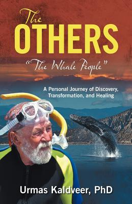 The Others : The Whale People a Personal Journey of Discovery, Transformation, and Healing