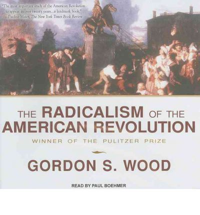 a discussion of the views of howard zinn and gordon wood on the history of the american revolution Gordon s wood, howard zinn  why we fought (zinn vs wood) in american history on zinn saw the american revolution as a dispute between the upper.