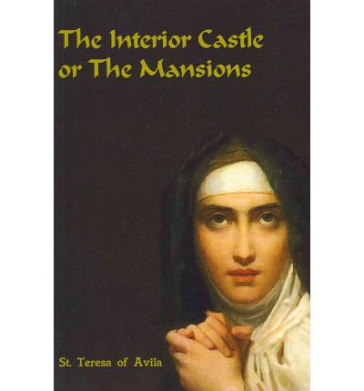 The Interior Castle Or The Mansions St Teresa Of Avila 9781453824863