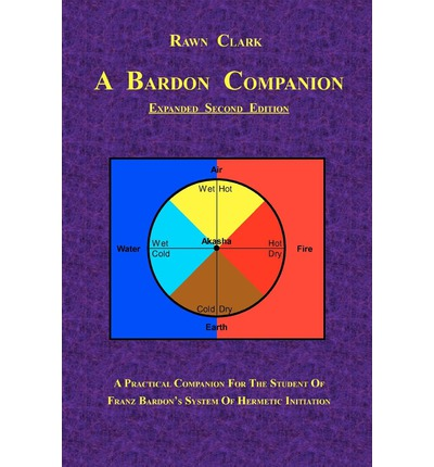 A Bardon Companion : A Practical Companion for the Student of Franz Bardon's System of Hermetic Initiation