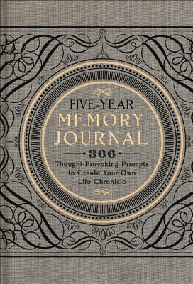Five Year Memory Journal: 366 Thought Provoking Prompts to Create Your Own Life Chronicle