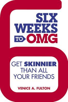 Six Weeks to OMG : Get Skinnier Than All Your Friends