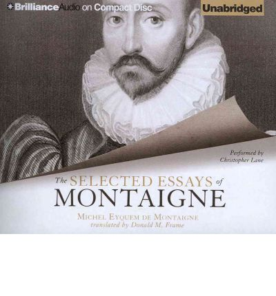 book of essays montaigne Project gutenberg's the essays of montaigne, complete, by michel de  montaigne  although he blames severely in his own book [essays, i.