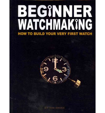 Beginner Watchmaking : How to Build Your Very First Watch