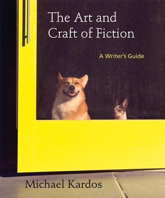 Michael Kardos The Art And Craft Of Fiction
