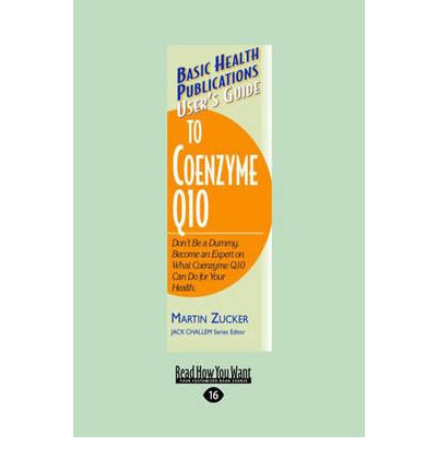 User's Guide to Coenzyme Q10 : Don't be a Dummy. Become an Expert on What Coenzyme Q10 Can Do for Your Health