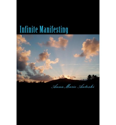 Infinite Manifesting : The Infinite Journey to Your Infinite Self