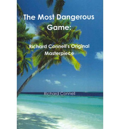 most dangerous game richard connell The most dangerous game by richard connell (1893-1949) off there to the  right--somewhere--is a large island, said whitney it's rather a mystery--.