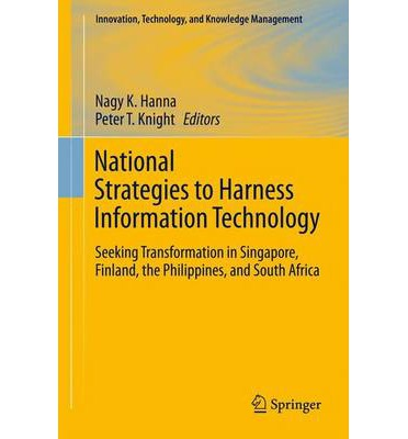 National Strategies to Harness Information Technology : Seeking Transformation in Singapore, Finland, the Philippines, and South Africa