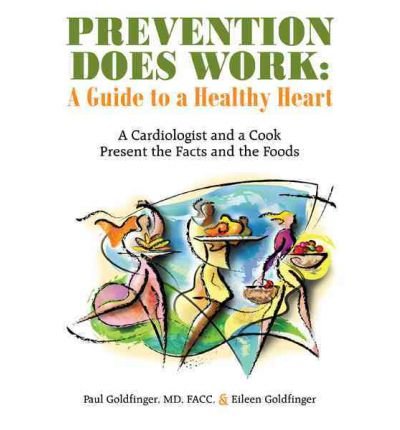 Prevention Does Work : A Guide to a Healthy Heart: A Cardiologist and a Cook Present the Facts and the Foods