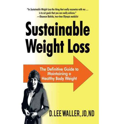 Sustainable Weight Loss : The Definitive Guide to Maintaining a Healthy Body Weight