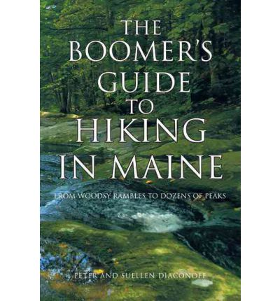 The Boomer's Guide to Hiking in Maine : From Woodsy Rambles to Dozens of Peaks