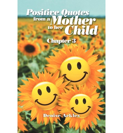 Positive Quotes from a Mother to Her Child : Chapter 3