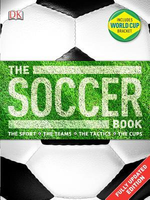 The Soccer Book : The Sport, the Teams, the Tactics, the Cups