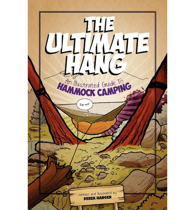 The Ultimate Hang : An Illustrated Guide to Hammock Camping