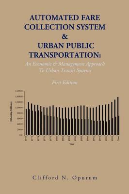 Automated Fare Collection System & Urban Public Transportation : An Economic & Management Approach to Urban Transit Systems