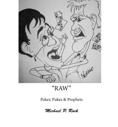 Raw, Poker, Pukes and Prophets