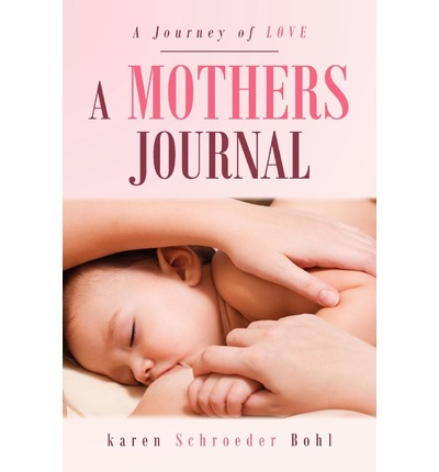 A Mothers Journal : A Journey of Love