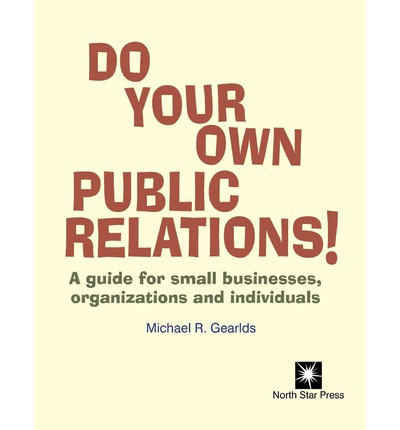 Do Your Own Public Relations : A Guide for Small Businesses, Organizations and Individuals