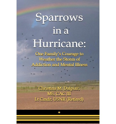 Sparrows in a Hurricane : One Family's Courage to Weather the Storm of Addiction and Mental Illness