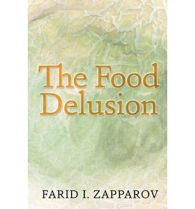 The Food Delusion : A Roadmap to a Better Understanding of Food, Body and Genes Interactions.