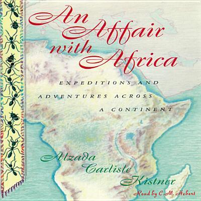 An Affair with Africa : Expeditions and Adventures Across a Continent