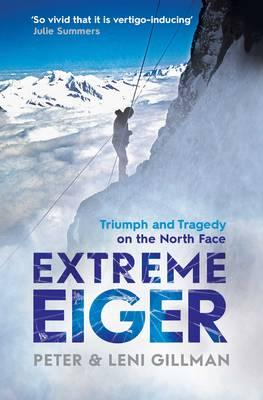 Extreme Eiger : Triumph and Tragedy on the North Face