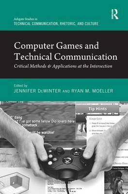 Computer Games and Technical Communication : Critical Methods & Applications at the Intersection
