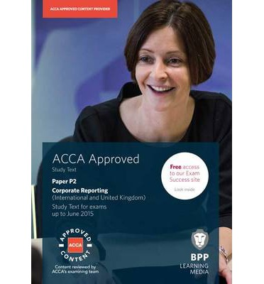 corporate financial reporting and revision The acca p2 corporate reporting bpp revision kit enables you to develop knowledge and skills in the application of required techniquesthis acca p2 corporate reporting bpp revision kit is designed to complement your own learning styleplus, all bpp publishing complete revision kits are approved by the acca so you can be confident that the material fully covers the syllabus.
