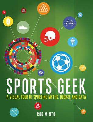 Sports Geek : A Visual Tour of Sporting Myths, Debate and Data