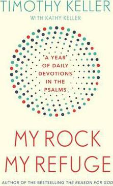 My Rock; My Refuge : A Year of Daily Devotions in the Psalms