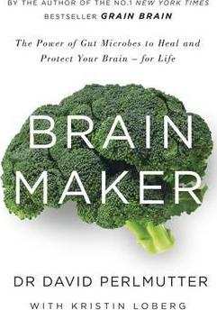 Brain Maker : The Power of Gut Microbes to Heal and Protect Your Brain - for Life