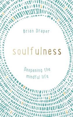 Soulfulness : Deepening the Mindful Life