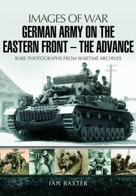 Laden Sie Google Bücher herunter German Army on the Eastern Front - The Advance : Images of War 9781473822665 by Ian Baxter FB2