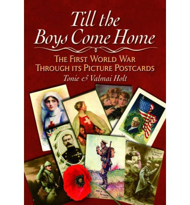 Till the Boys Come Home : The First World War Through its Picture Postcards