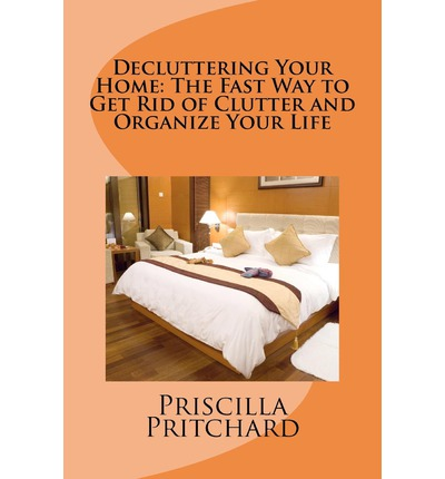 Decluttering your home priscilla pritchard 9781475022742 for How to get rid of clutter in your home